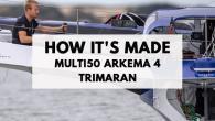 HOW IT'S MADE – Multi50 Arkema 4 trimaran